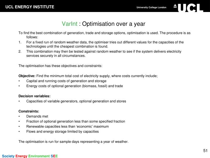 To find the best combination of generation, trade and storage options, optimisation is used. The procedure is as follows: