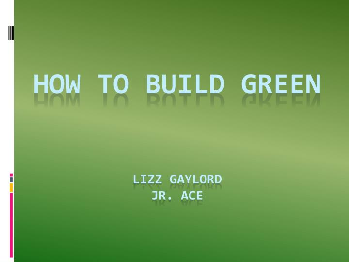 how to build green lizz gaylord jr ace n.