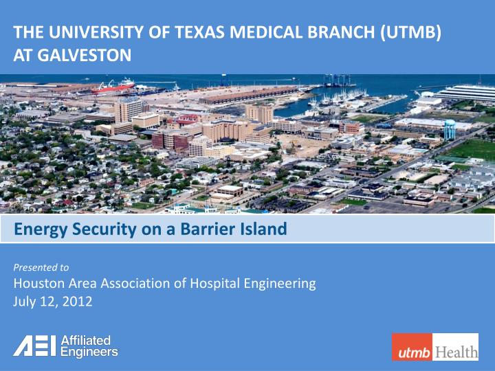 PPT - THE UNIVERSITY OF TEXAS MEDICAL BRANCH (UTMB) AT
