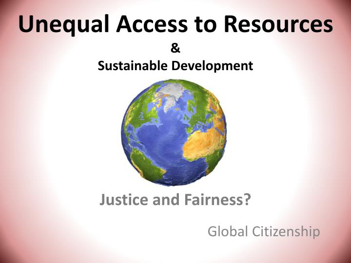 unequal access to resources sustainable development justice and fairness n.