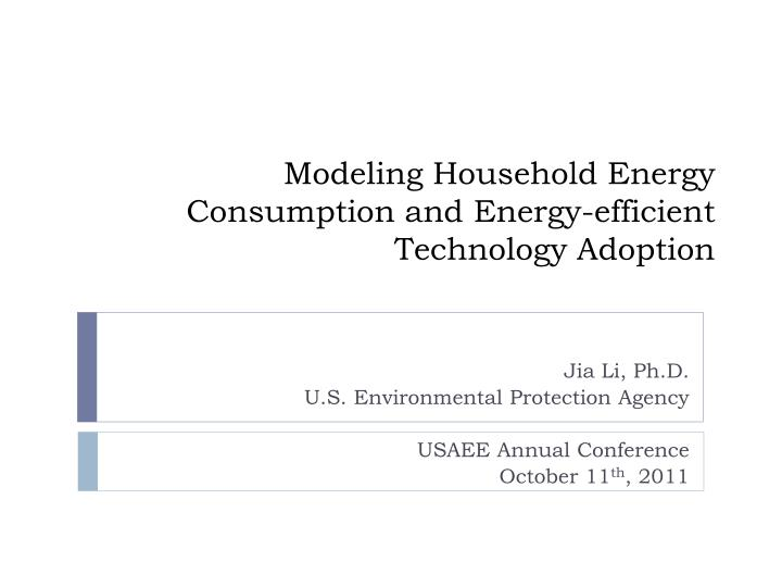 Modeling household energy consumption and energy efficient technology adoption