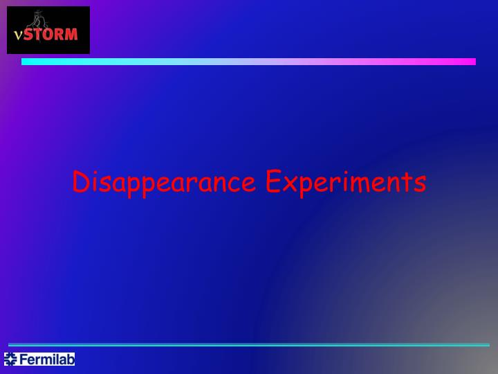 Disappearance Experiments