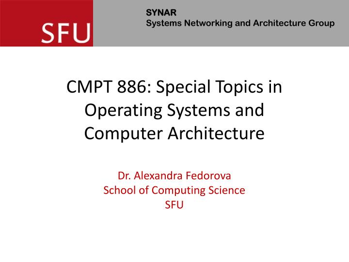 cmpt 886 special topics in operating systems and computer architecture n.
