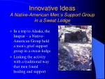 innovative ideas a native american men s support group in a sweat lodge
