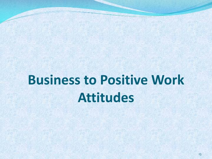 Business to Positive Work Attitudes
