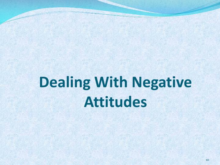Dealing With Negative Attitudes