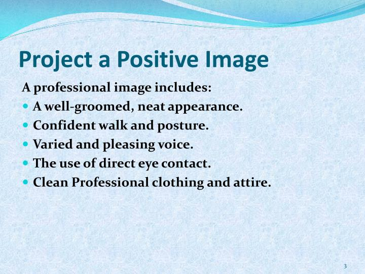 Project a positive image