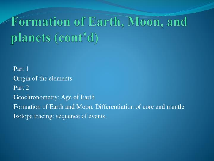 formation of earth moon and planets cont d n.