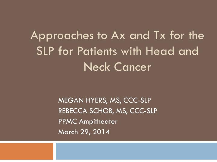 approaches to ax and tx for the slp for patients with head and neck cancer n.