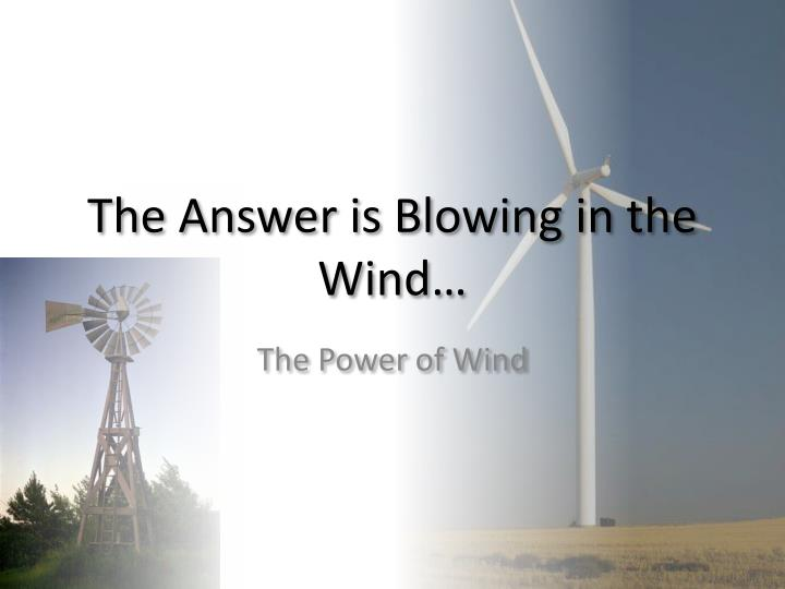 the answer is blowing in the wind n.