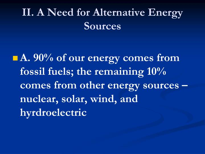 II. A Need for Alternative Energy Sources