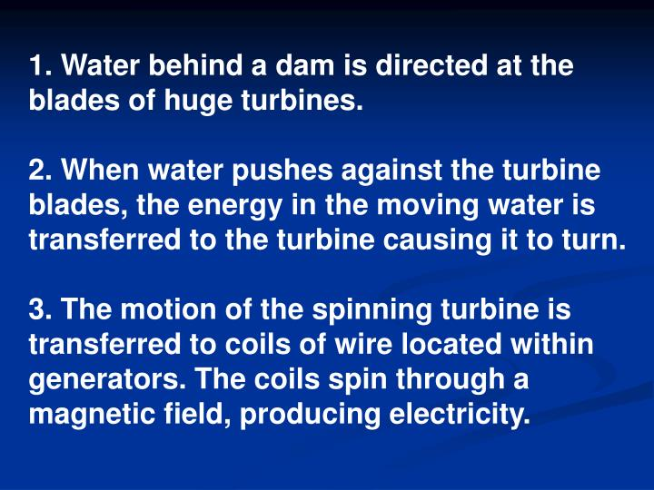 1. Water behind a dam is directed at the blades of huge turbines.
