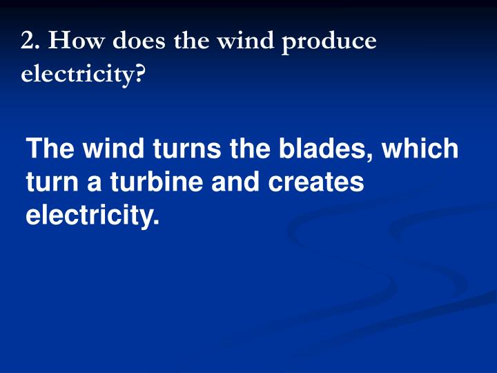 2. How does the wind produce
