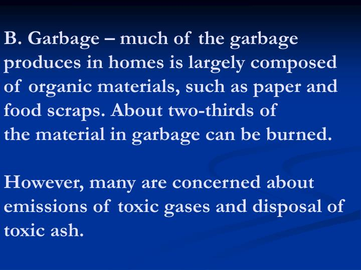 B. Garbage – much of the garbage produces in homes is largely composed of organic materials, such as paper and food scraps. About two-thirds of