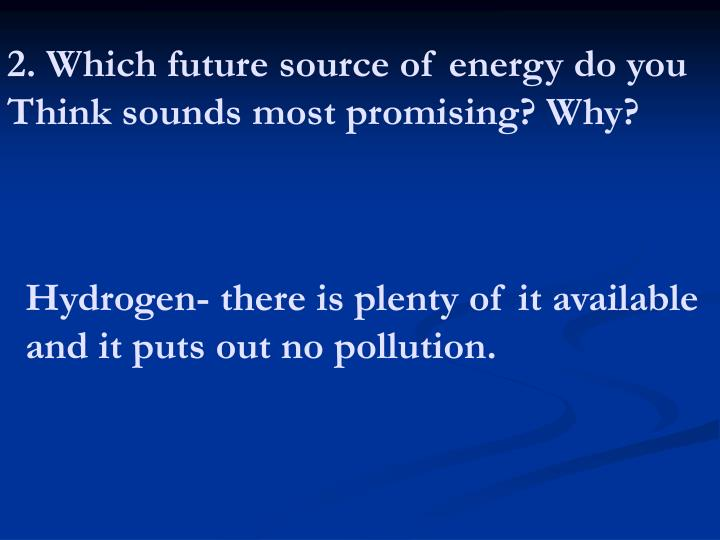 2. Which future source of energy do you