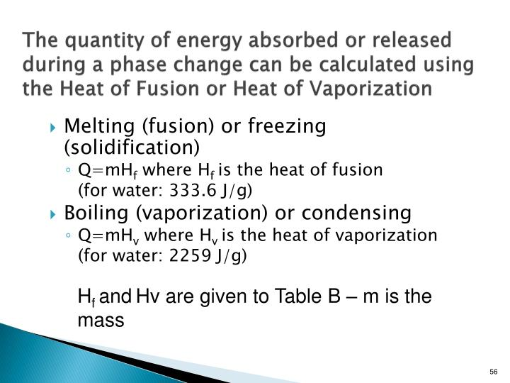 The quantity of energy absorbed or released during a phase change can be calculated using the Heat of Fusion or Heat of Vaporization