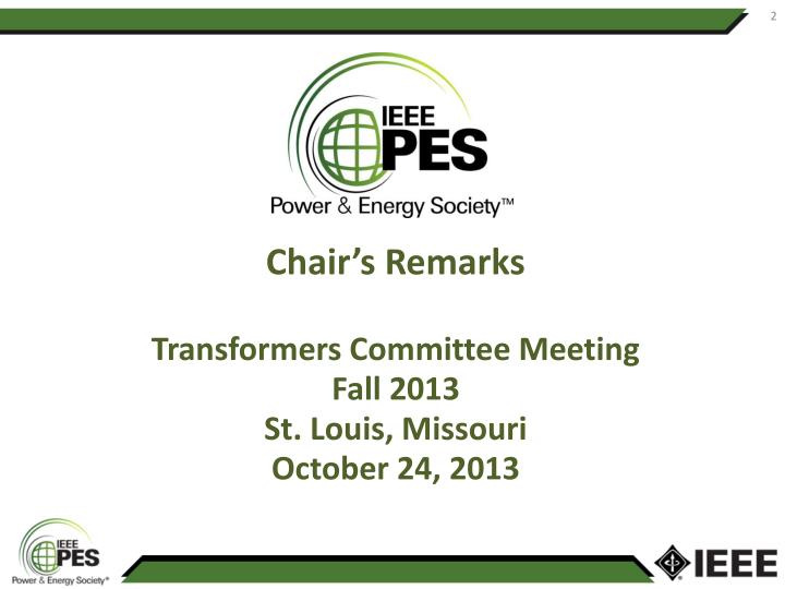 Chair s remarks transformers committee meeting fall 2013 st louis missouri october 24 2013