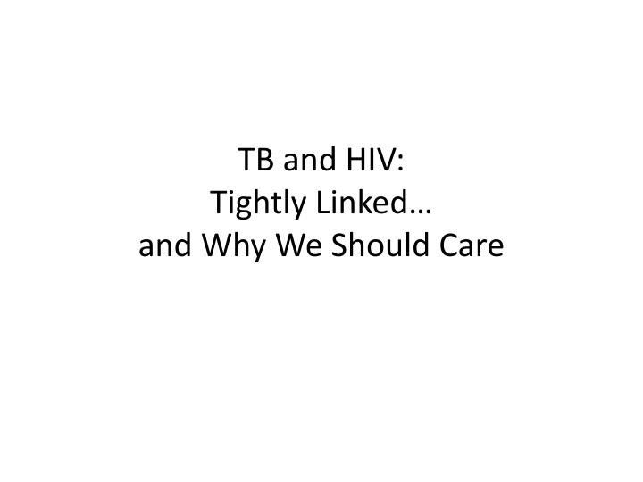 tb and hiv tightly linked and why we should care n.