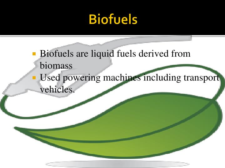 Biofuels are liquid fuels derived from biomass