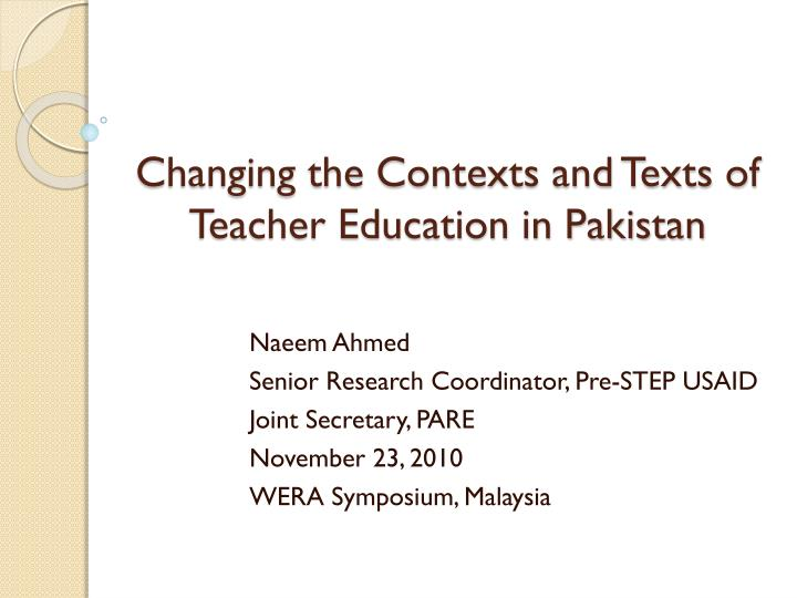 changing the contexts and texts of teacher education in pakistan n.