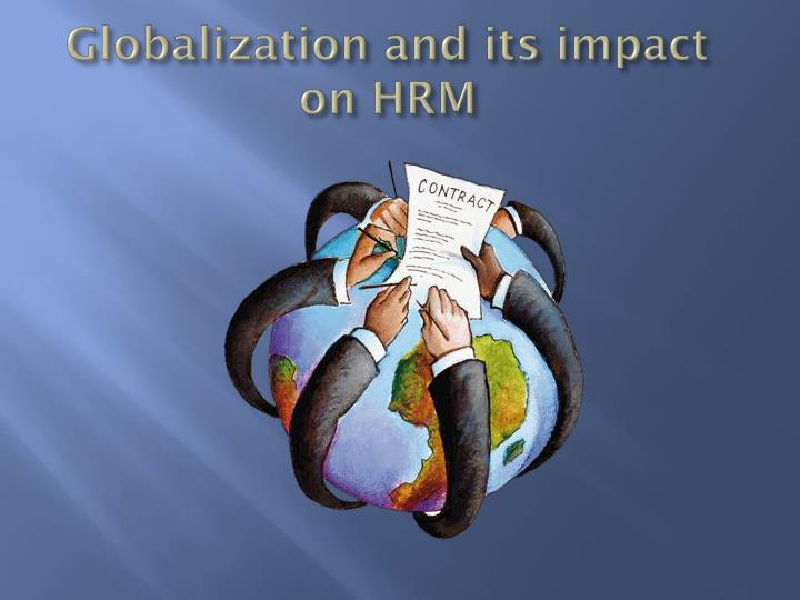 globalisation and hrm Employ respons rights j (2007) 19:157–171 doi 101007/s10672-007-9043-1 globalization implications for human resource management roles barry a friedman published online: 17 july 2007.