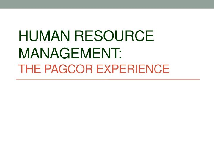 human resource management the pagcor experience n.