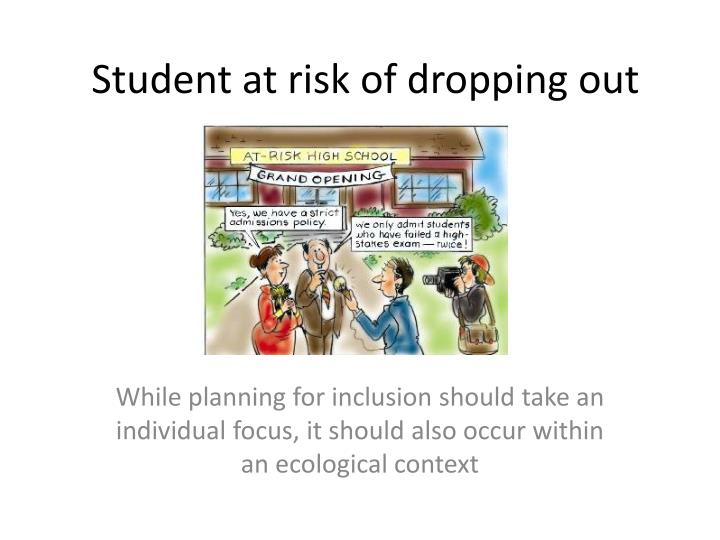 student at risk of dropping out n.