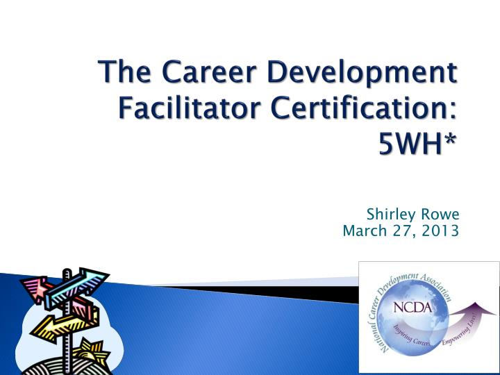 The career development facilitator certification 5wh
