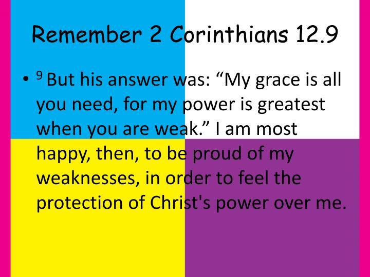 Remember 2 Corinthians 12.9