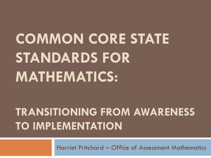 Common core state standards for mathematics transitioning from awareness to implementation