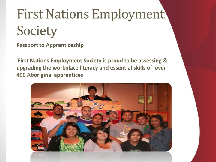 First Nations Employment Society is proud to be assessing & upgrading the workplace literacy and essential skills of  over 400 Aboriginal apprentices