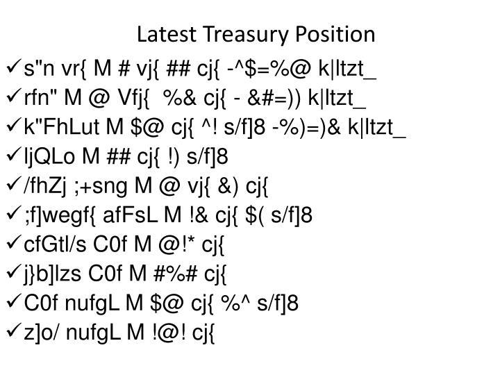 Latest Treasury Position