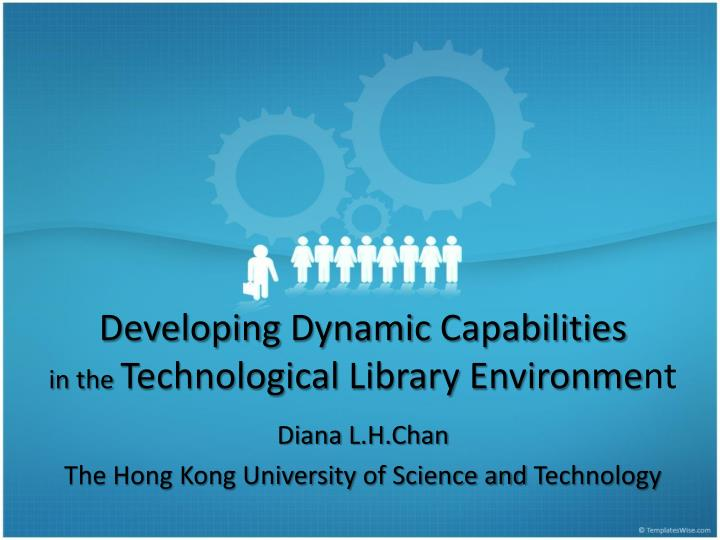 developing dynamic capabilities in the technological library environme nt n.