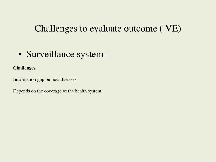 Challenges to evaluate outcome ( VE)