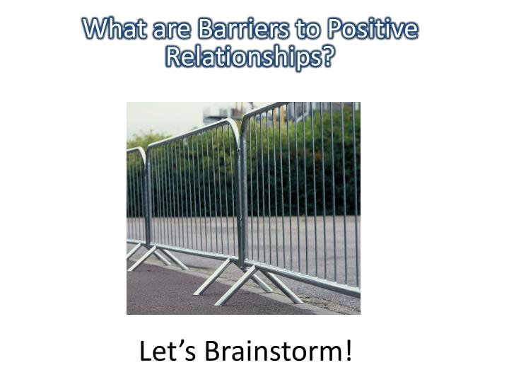 What are Barriers to Positive Relationships?