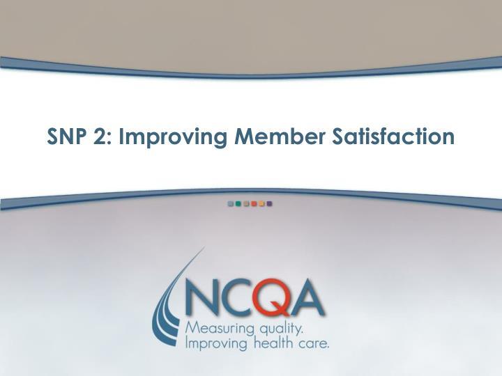 SNP 2: Improving Member Satisfaction