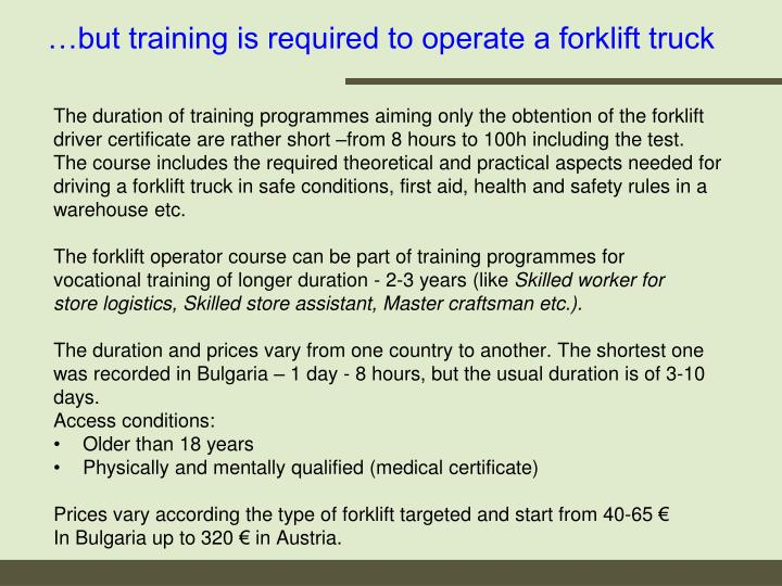 …but training is required to operate a forklift truck