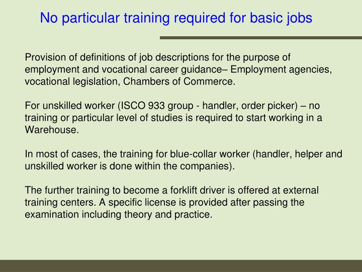 No particular training required for basic jobs