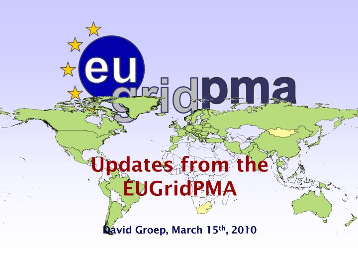 updates from the eugridpma david groep march 15 th 2010 n.