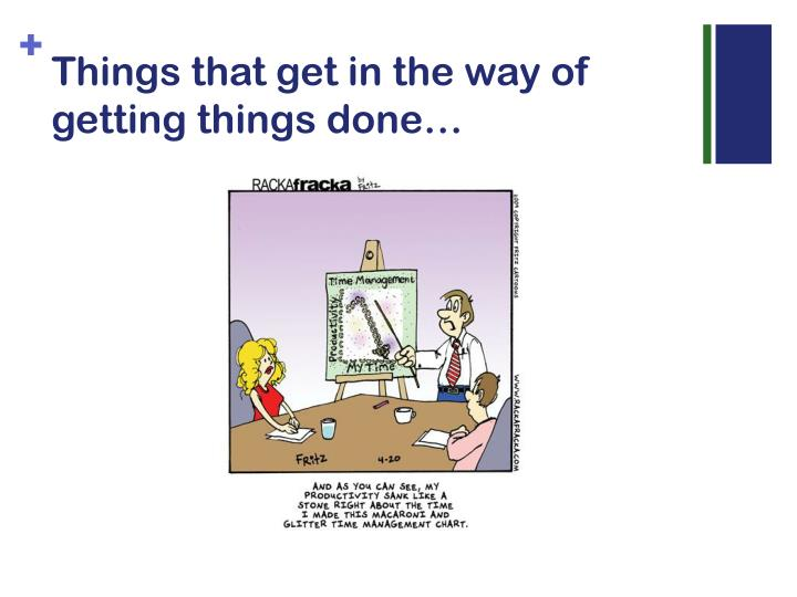 Things that get in the way of getting things done…