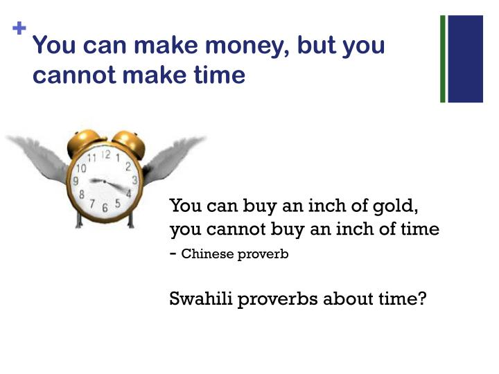You can make money, but you cannot make time