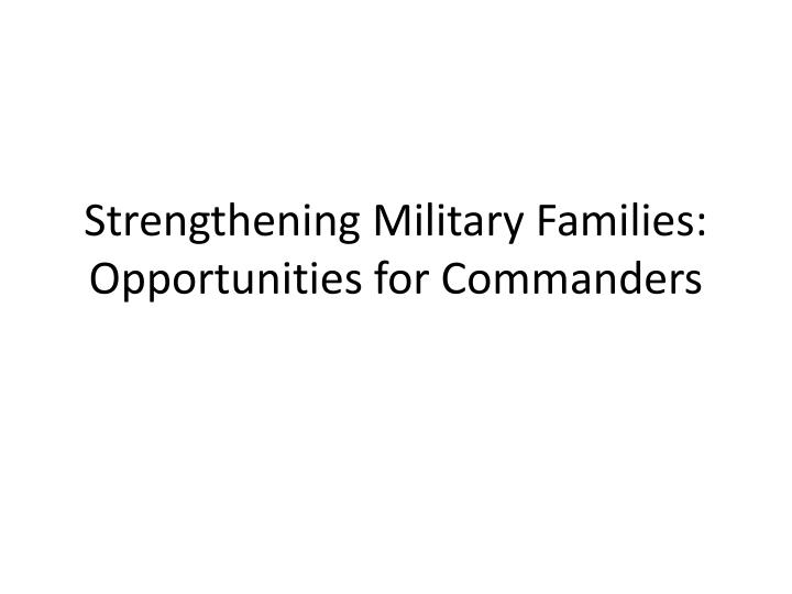 strengthening military families opportunities for commanders n.