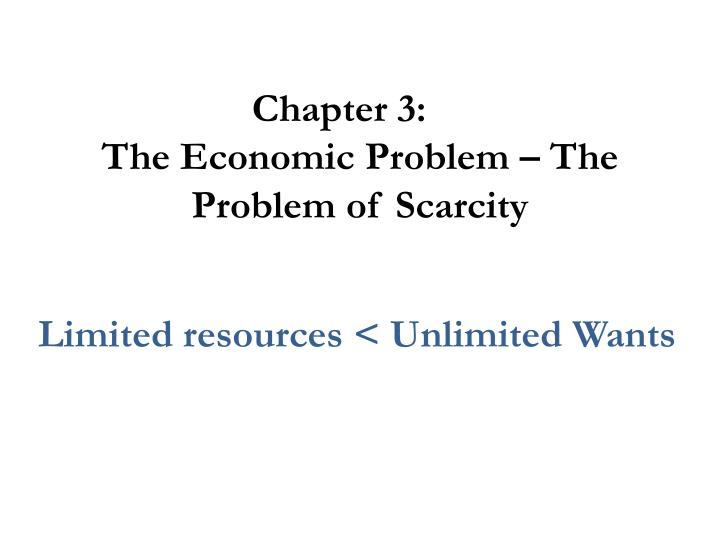 chapter 3 the economic problem the problem of scarcity n.