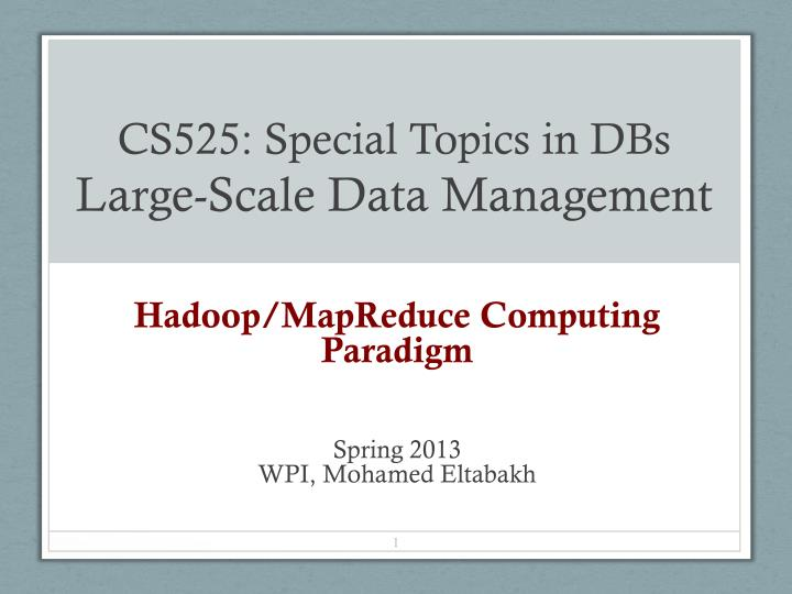cs525 special topics in dbs large scale data management n.