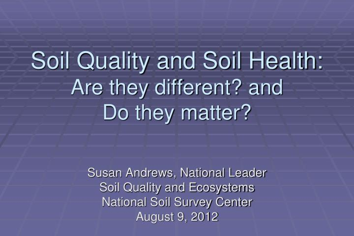 soil quality and soil health are they different and do they matter n.