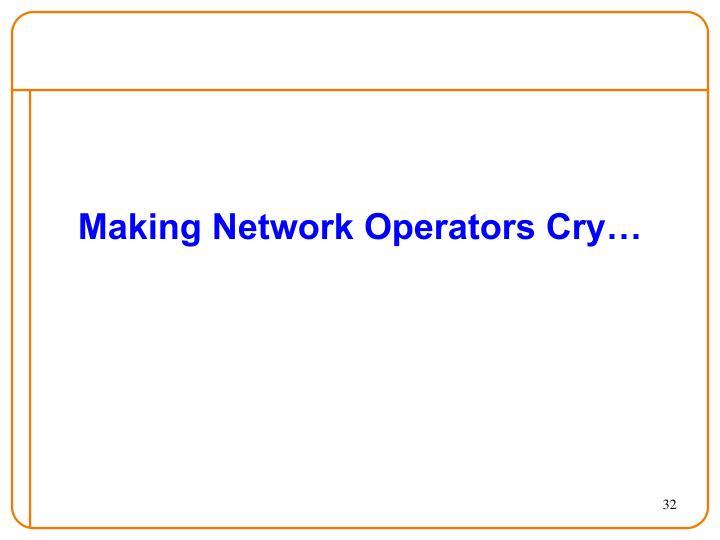 Making Network Operators Cry…
