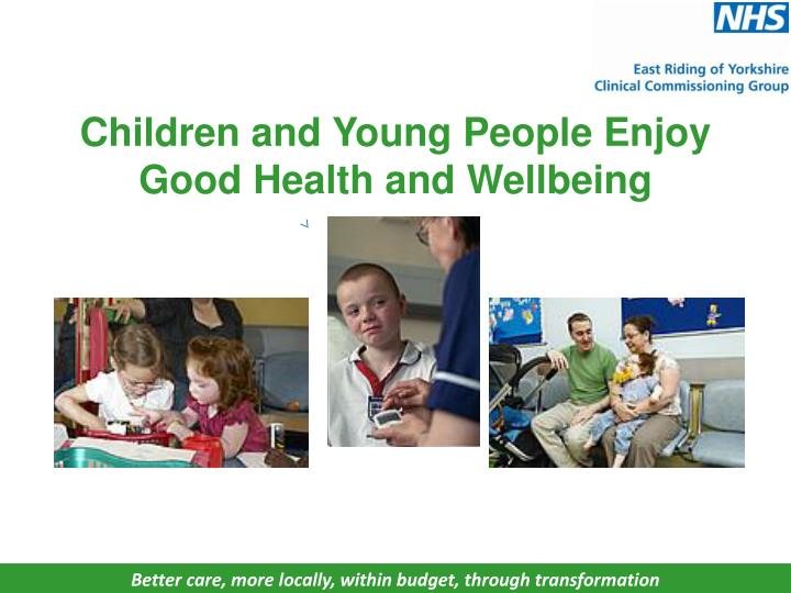 young peoples health and wellbeing care Children & young people's mental health and wellbeing children & young people's mental health improved care for children and young people in crisis so.
