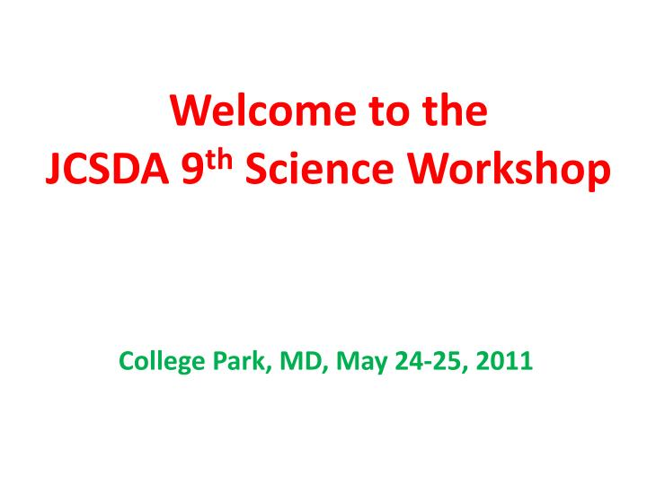 welcome to the jcsda 9 th science workshop n.
