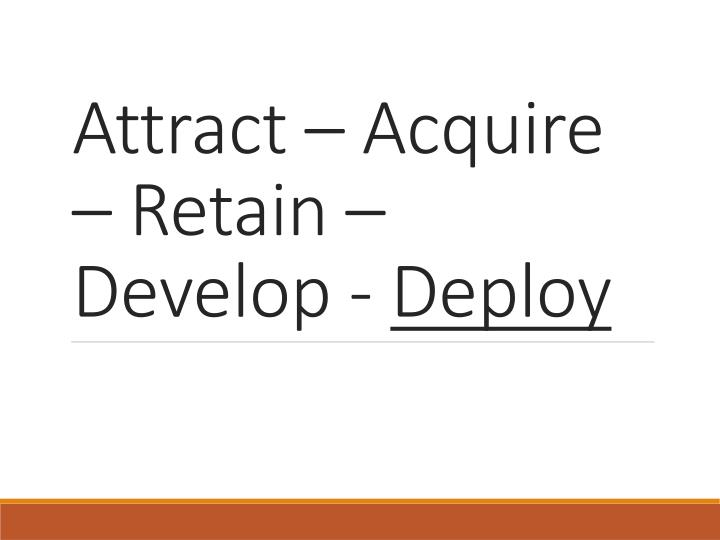 attract acquire retain develop deploy n.