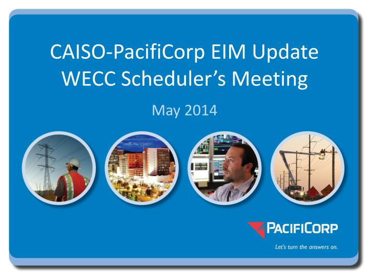 caiso pacificorp eim update wecc scheduler s meeting n.